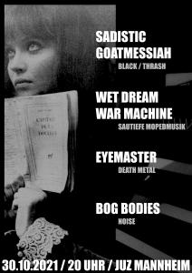 Sadistic Goatmessiah, Eyemaster, Wet Dream War Machine, Bog Bodies
